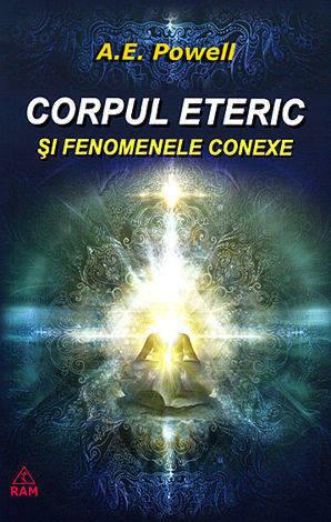 Corpul eteric si fenomenele conexe - A. E. Powell