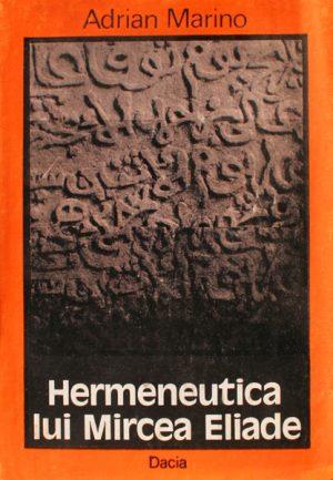 Hermeneutica lui Mircea Eliade - Adrian Marino