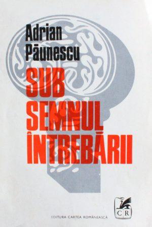 Sub semnul intrebarii - Adrian Paunescu