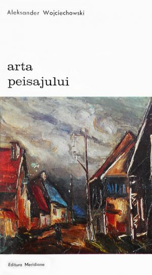 Arta peisajului - Aleksander Wojciechowscki