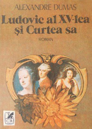 Ludovic al XV-lea si Curtea sa - Alexandre Dumas