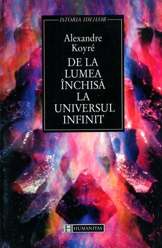De la lumea inchisa la universul infinit - Alexandre Koyre