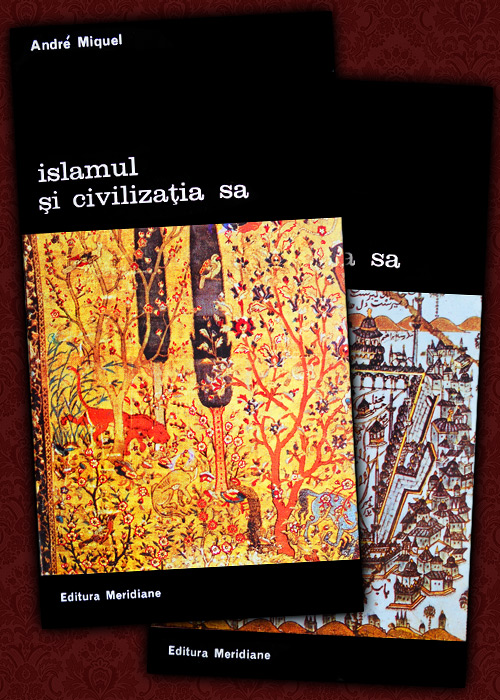 Islamul si civilizatia sa (2 vol.) - Andre Miquel