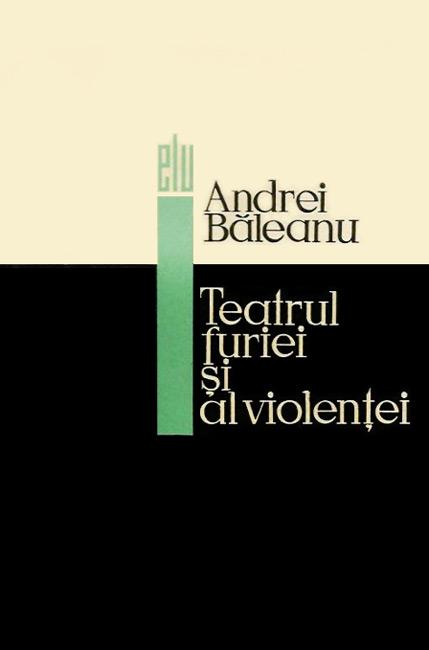 Teatrul furiei si al violentei - Andrei Baleanu