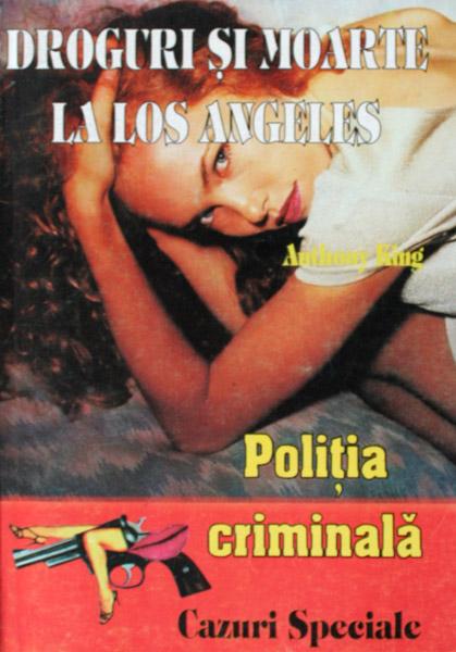Politia Criminala: (01) Droguri si moarte la Los Angeles - Anthony King