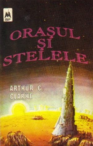 Orasul si stelele - Arthur C. Clarke