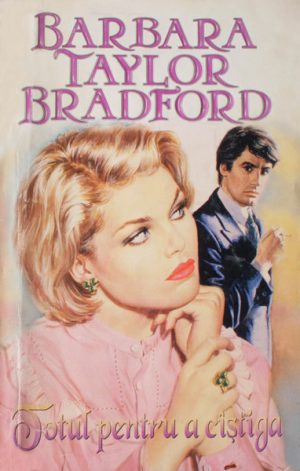 Totul pentru a castiga - Barbara Taylor Bradford