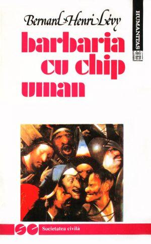 Barbaria cu chip uman - Benard Henri Levy