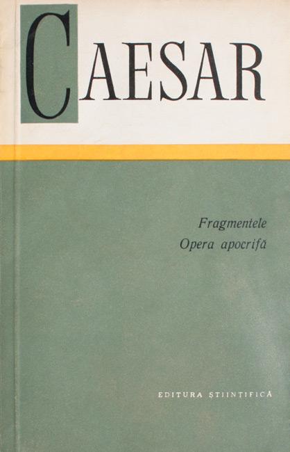Fragmentele. Opera apocrifa - Caesar