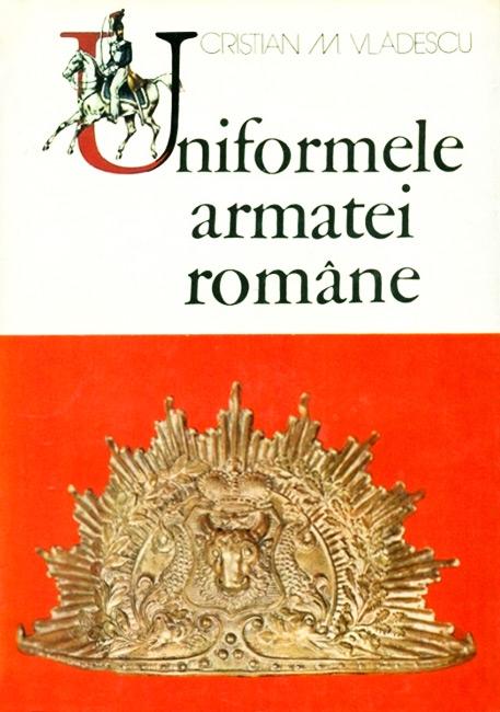 Uniformele armatei romane - Cristian Vladescu