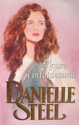 Acum si intotdeauna - Danielle Steel