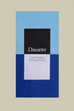 Pasiunile sufletului - Rene Descartes