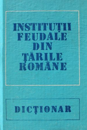 Institutii feudale din Tarile Romane - Academia RSR