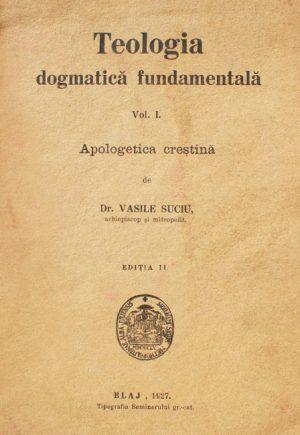 Teologia dogmatica fundamentala (1927) - Dr. Vasile Suciu