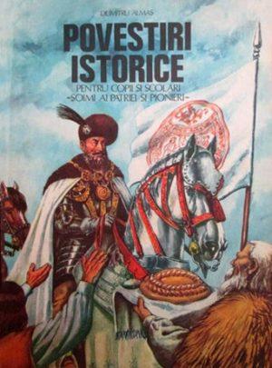 Dumitru Almaș - Povestiri istorice pentru copii și școlari, șoimi ai patriei și pionieri (partea a II-a)