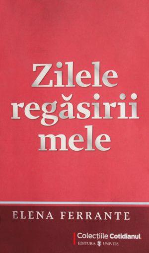 Zilele regasirii mele - Elena Ferrante