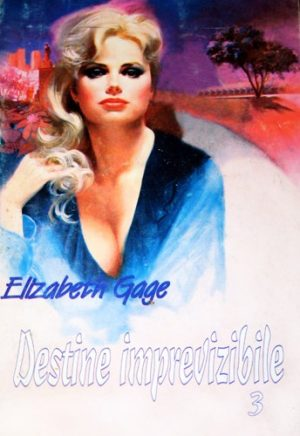Destine imprevizibile (3 vol.) - Elizabeth Gage