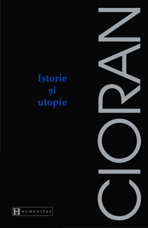 Istorie si utopie - Emil Cioran