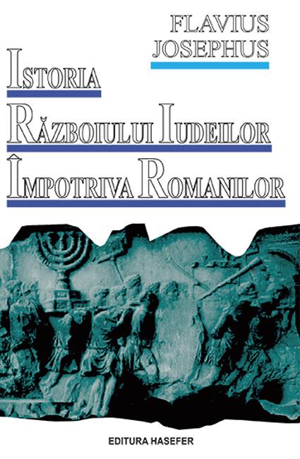 Istoria razboiului iudeilor impotriva romanilor - Flavius Josephus