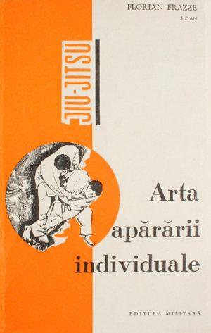 Jiu Jitsu. Arta apararii individuale - Florian Frazze