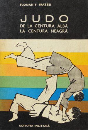 Judo - de la centura alba la centura neagra - Florian Frazzei