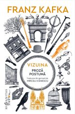 Franz Kafka - Vizuina. Proză postumă