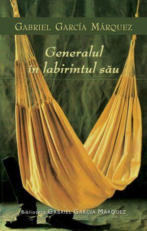 Generalul in labirintul sau - Gabriel Garcia Marquez