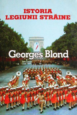 Istoria Legiunii Straine - Georges Blond
