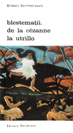 Blestematii. De la Cezanne la Utrillo - Gilbert Guilleminault