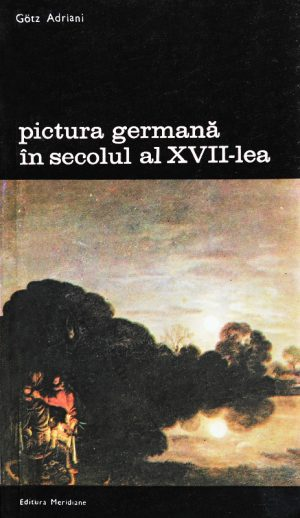Gotz Adriani – Pictura germana in secolul al XVII-lea