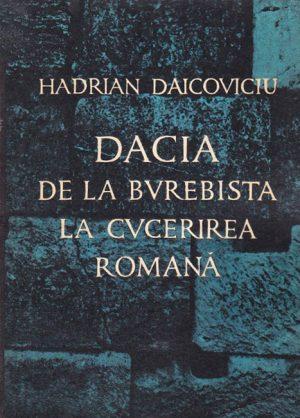 Dacia de la Burebista la cucerirea romana - Hadrian Daicoviciu