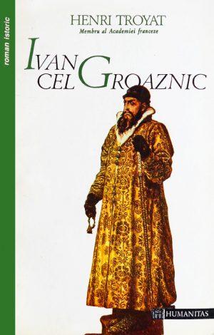 Ivan Cel Groaznic - Henri Troyat