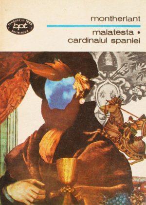 Malatesta. Cardinalul Spaniei - Henry de Montherlant