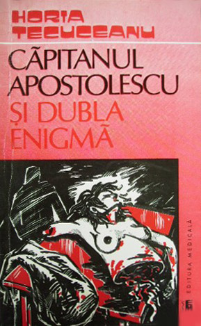 Capitanul Apostolescu si dubla enigma - Horia Tecuceanu