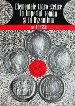 Elementele traco getice in Imperiul Roman si in Byzantium - I.I. Russu