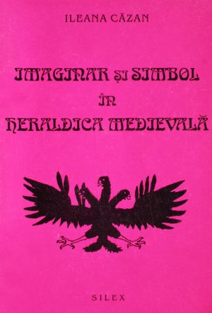 Imaginar si simbol in heraldica medievala - Ileana Cazan