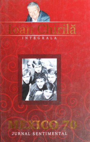 Mexico 70. Jurnal sentimental - Ioan Chirila