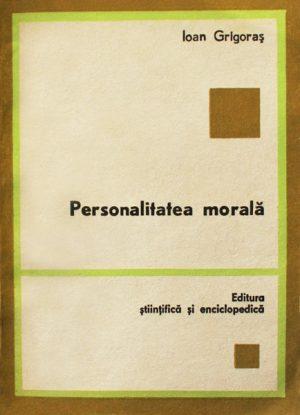 Personalitatea morala - Ioan Grigoras