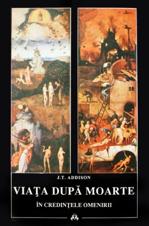 Viata dupa moarte in credintele omenirii - J.T. Addison