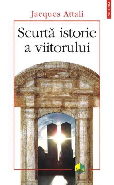 Jacques Attali - Scurta istorie a viitorului