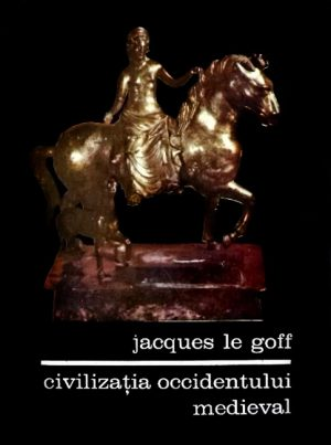 Civilizatia Occidentului medieval - Jacques Le Goff