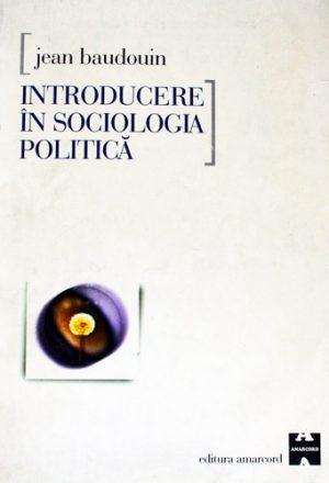 Introducere in sociologia politica - Jean Baudouin