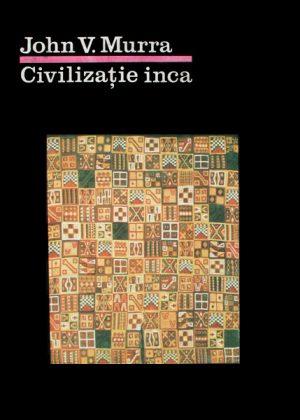 Civilizatie inca - John V. Murra