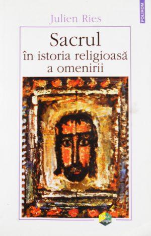 Sacrul in istoria religioasa a omenirii - Julien Ries