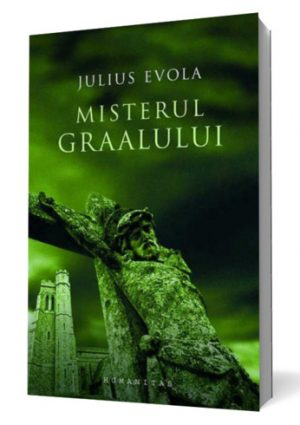 Misterul Graalului - Julius Evola