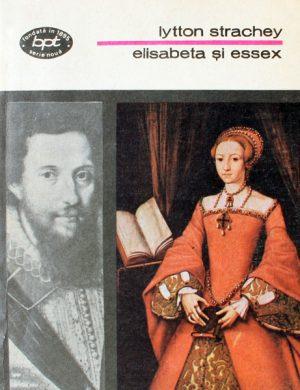 Elisabeta si Essex - Lytton Strachey