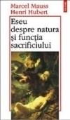 Eseu despre natura si functia sacrificiului - Marcel Mauss