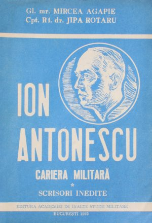 Ion Antonescu: cariera militara - Mircea Agapie