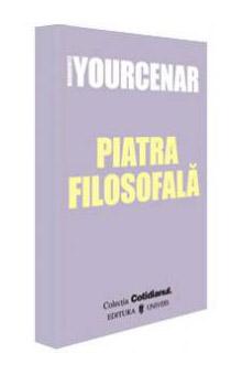 Piatra filosofala - Marguerite Yourcenar