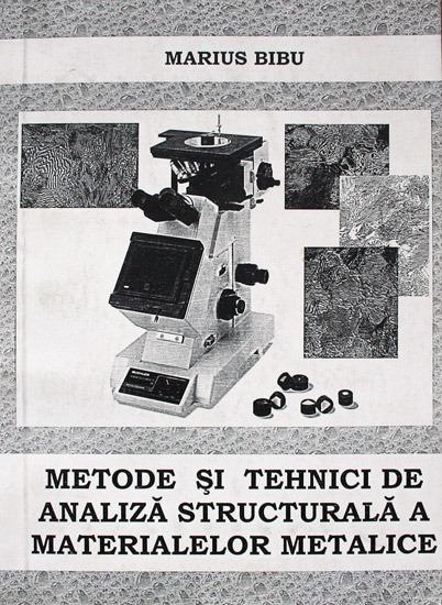Metode si tehnici de analiza structurala a materialelor metalice - Marius Bibu